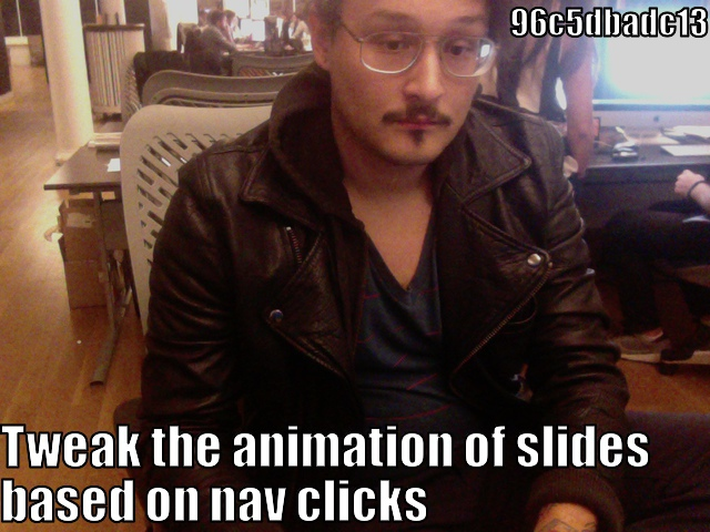 lolcommit - 96c5dbadc13 - Tweak the animation of slides based on nav clicks